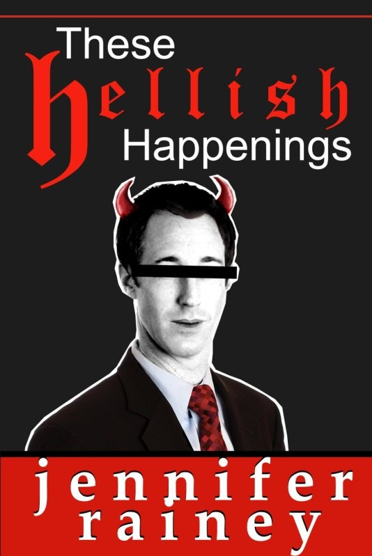 These Hellish Happenings by Jennifer Rainey
